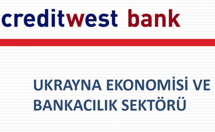 Creditwest Bank'tan özel çalışma, Ukrayna ekonomisi ve bankacılık sistemi bu raporda