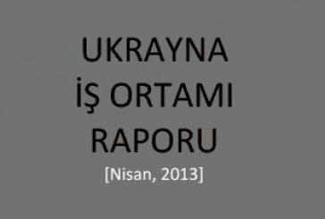 Odesa Ticaret Müşavirliği'nden Ukrayna İş Ortamı Raporu (2013)
